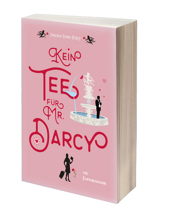 Kein Tee für Mr. Darcy - der neue spritzige Frauen- und Liebesroman von Janina Venn-Rosky