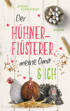 Der Hühnerflüsterer, meine Oma und ich: der neue Roman von Janina Venn-Rosky